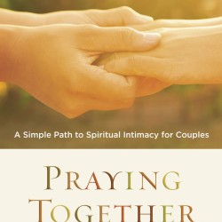 """Praying Together"" Provides A Compelling, Simple, Biblical Model Of Prayer"