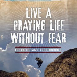Fueling A Life Of Faith In A Culture Of Fear